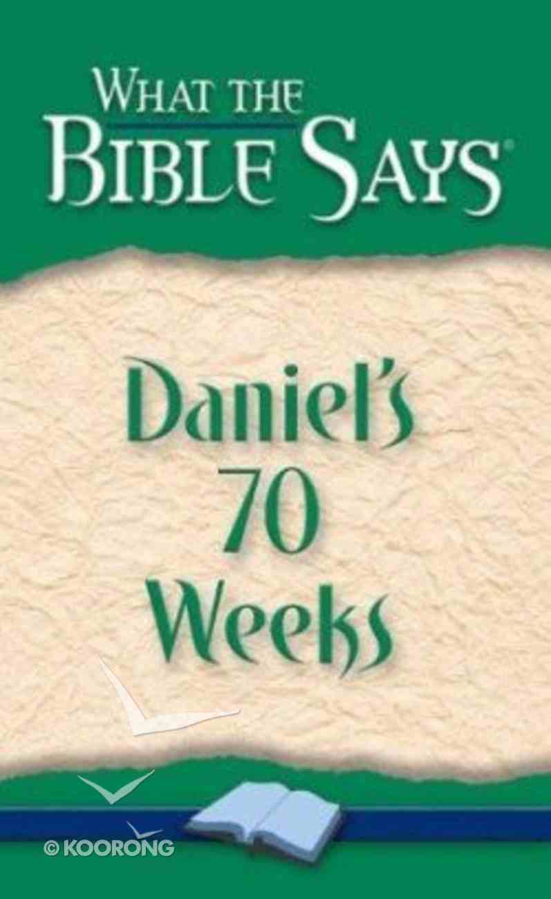 Daniel's 70 Weeks (What The Bible Says Series) Paperback