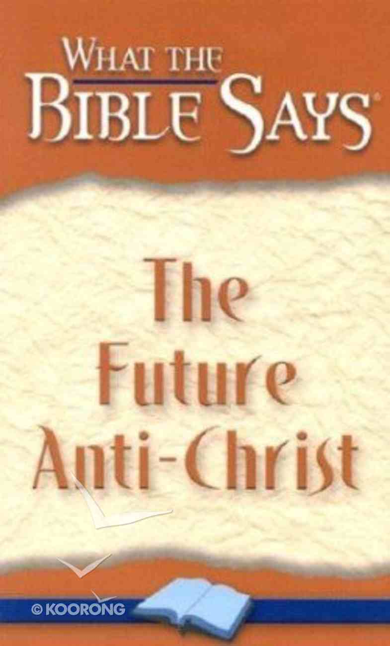 The Future Anti-Christ (What The Bible Says Series) Paperback