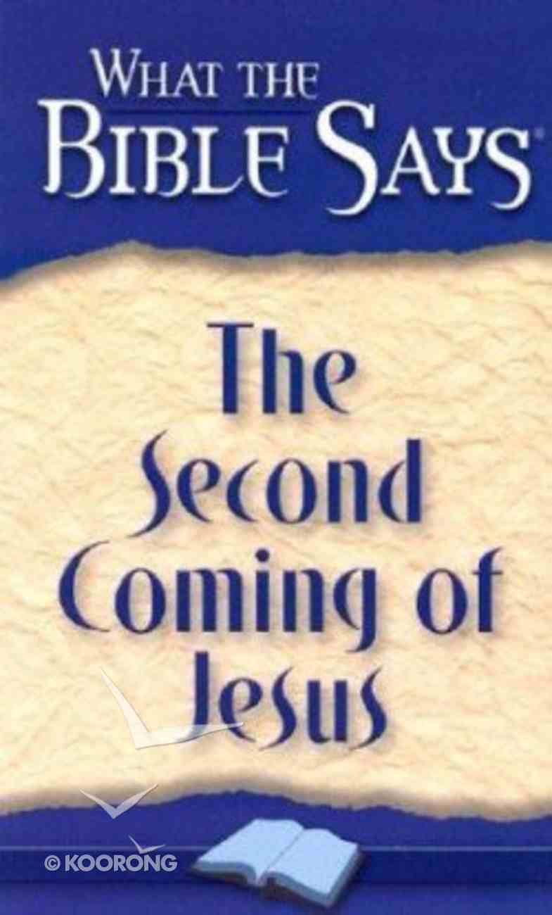 The Second Coming of Jesus (What The Bible Says Series) Paperback