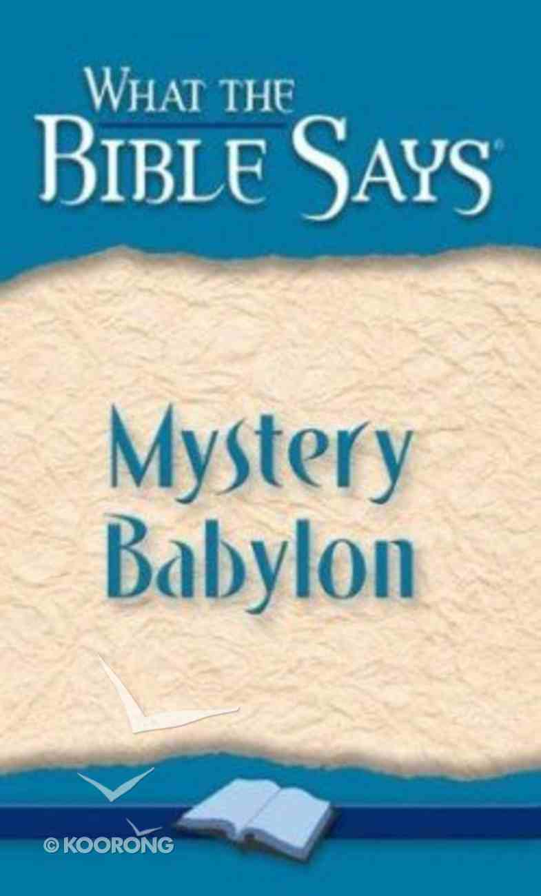 Mystery Babylon (What The Bible Says Series) Paperback