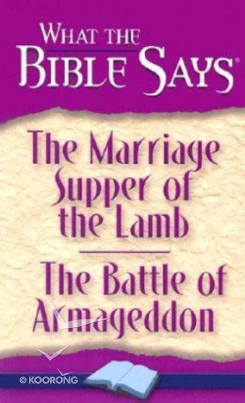 The Marriage Supper of the Lamb/The Battle of Armageddon (What The Bible Says Series) Paperback