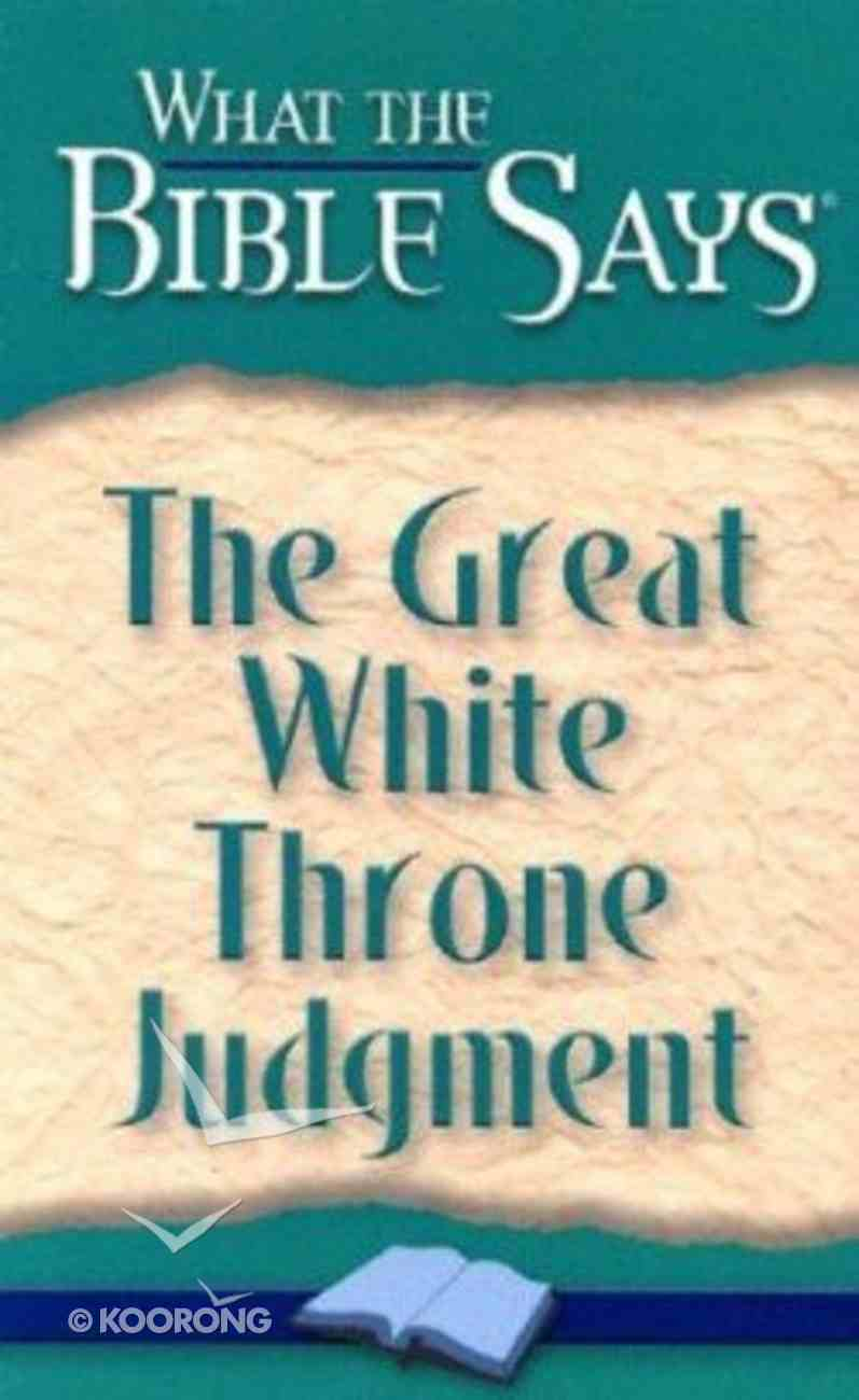 The Great White Throne of Judgment (What The Bible Says Series) Paperback