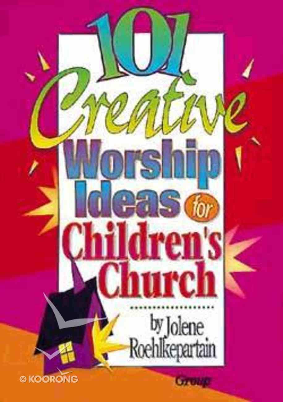 101 Creative Worship Ideas For Children's Church Paperback