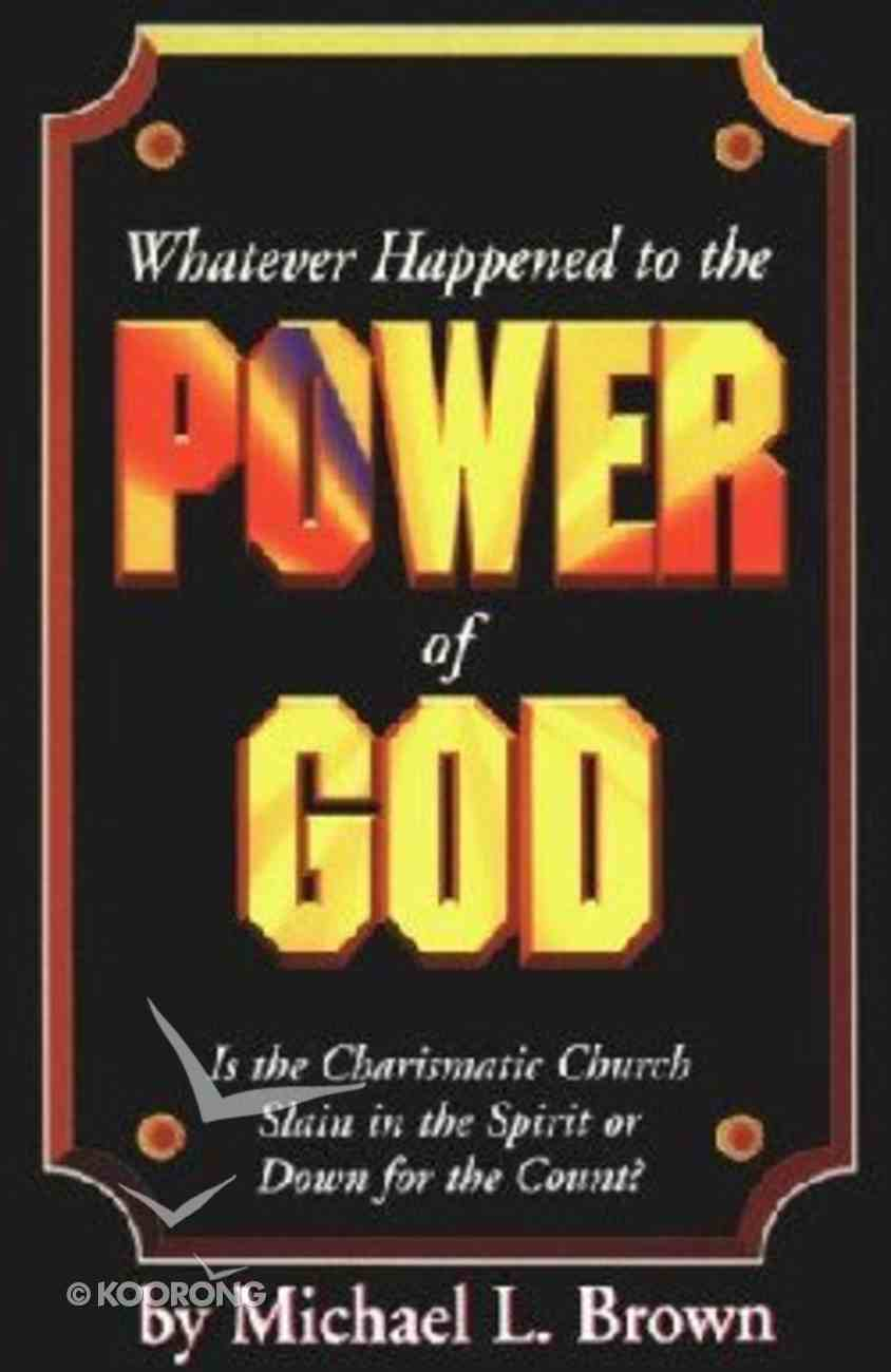 Whatever Happened to the Power of God Paperback