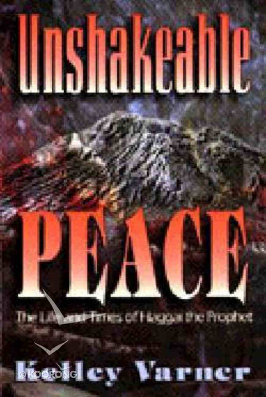 Unshakeable Peace: The Life and Times of Haggai the Project Paperback