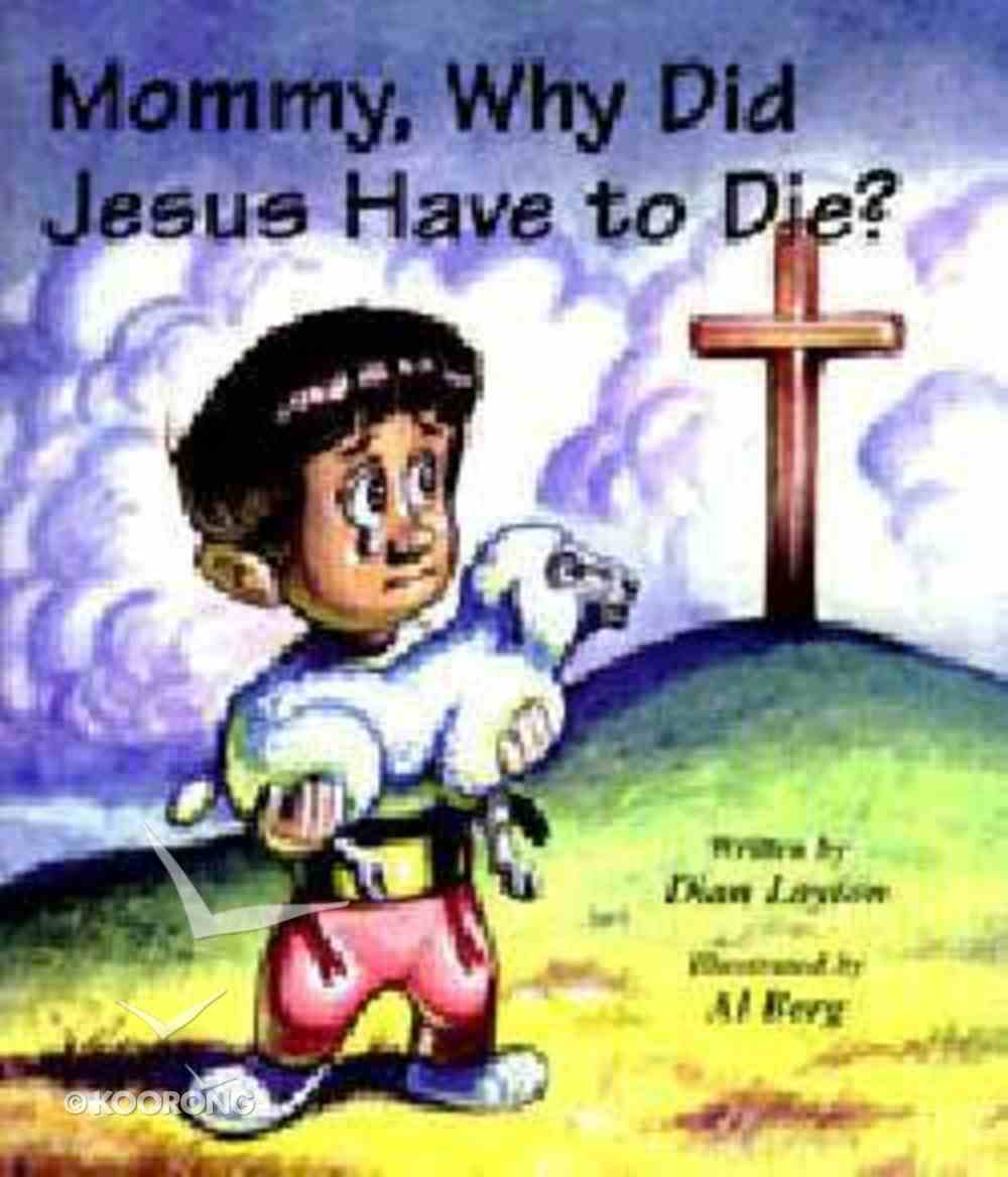 Mommy, Why Did Jesus Have to Die? (Mommy Why Series) Paperback