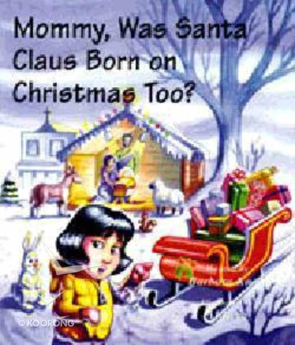 Mommy, Was Santa Claus Born on Christmas Too? Paperback