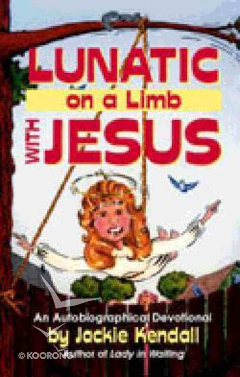 Lunatic on a Limb With Jesus Paperback
