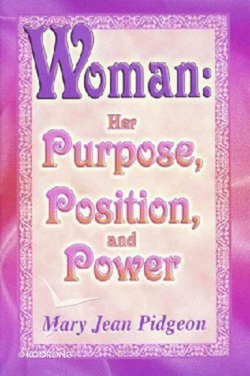 Woman: Her Purpose, Position, and Power Paperback