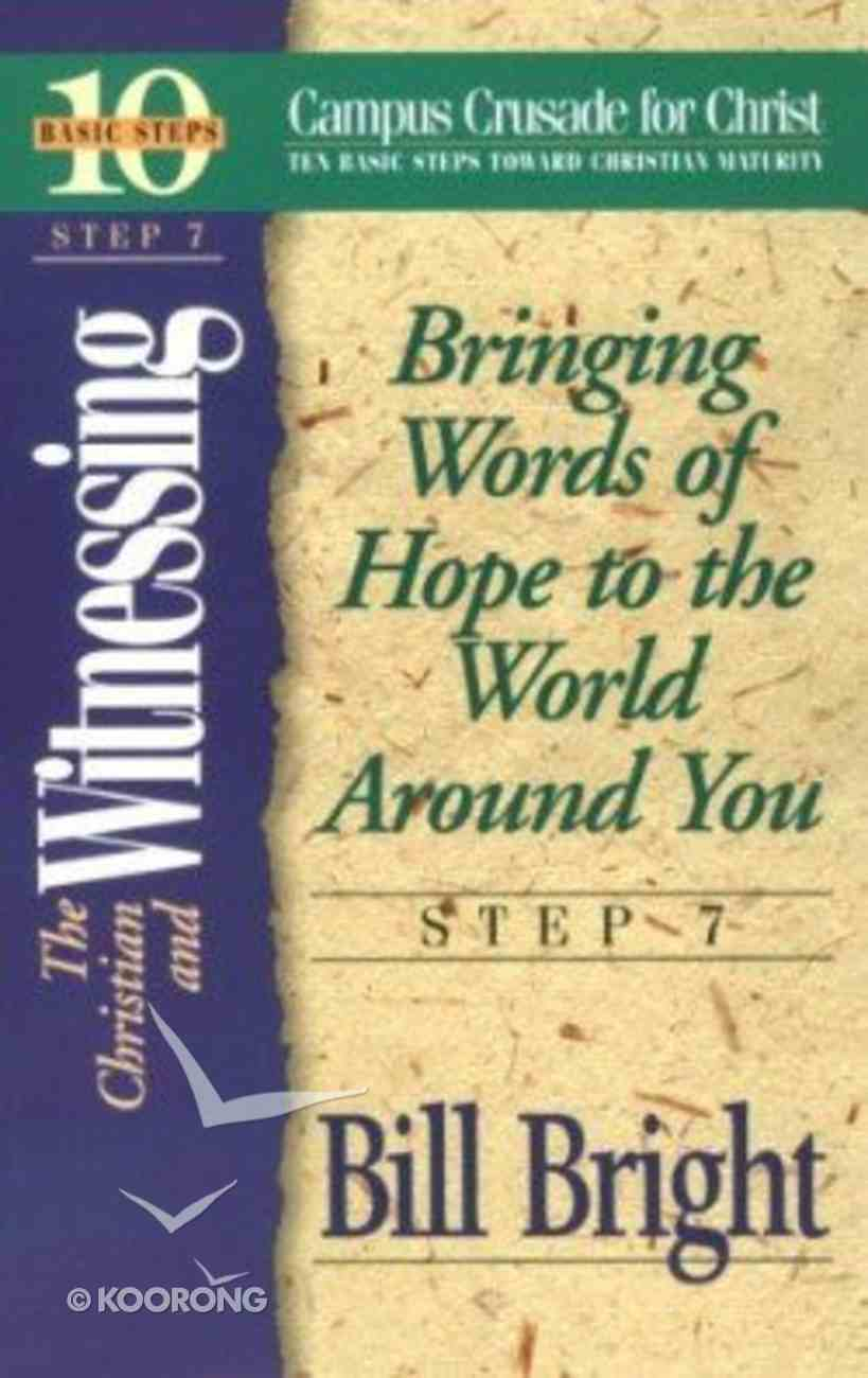 Christian and Witnessing, The: Bringing Words of Hope to the World Around You (#07 in 10 Basic Steps Series) Paperback