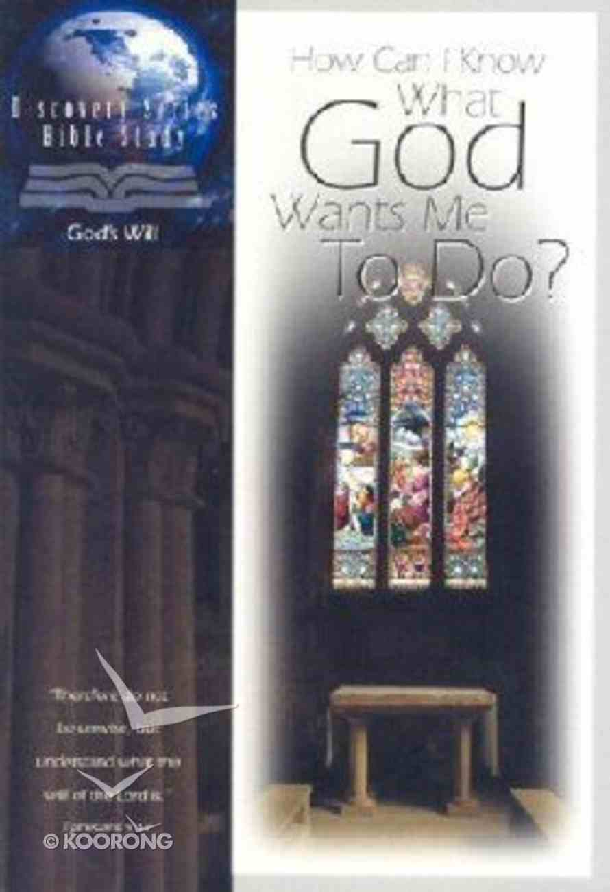 How Can I Know What God Wants Me to Do? (Discovery Series Bible Study) Paperback