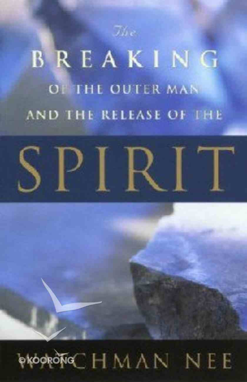 The Breaking of the Outer Man and the Release of the Spirit Paperback