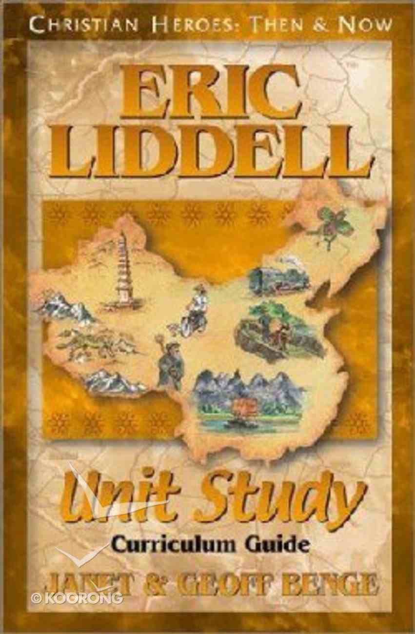 Eric Liddell Unit Study Curriculum Guide (Christian Heroes Then & Now Series) Paperback