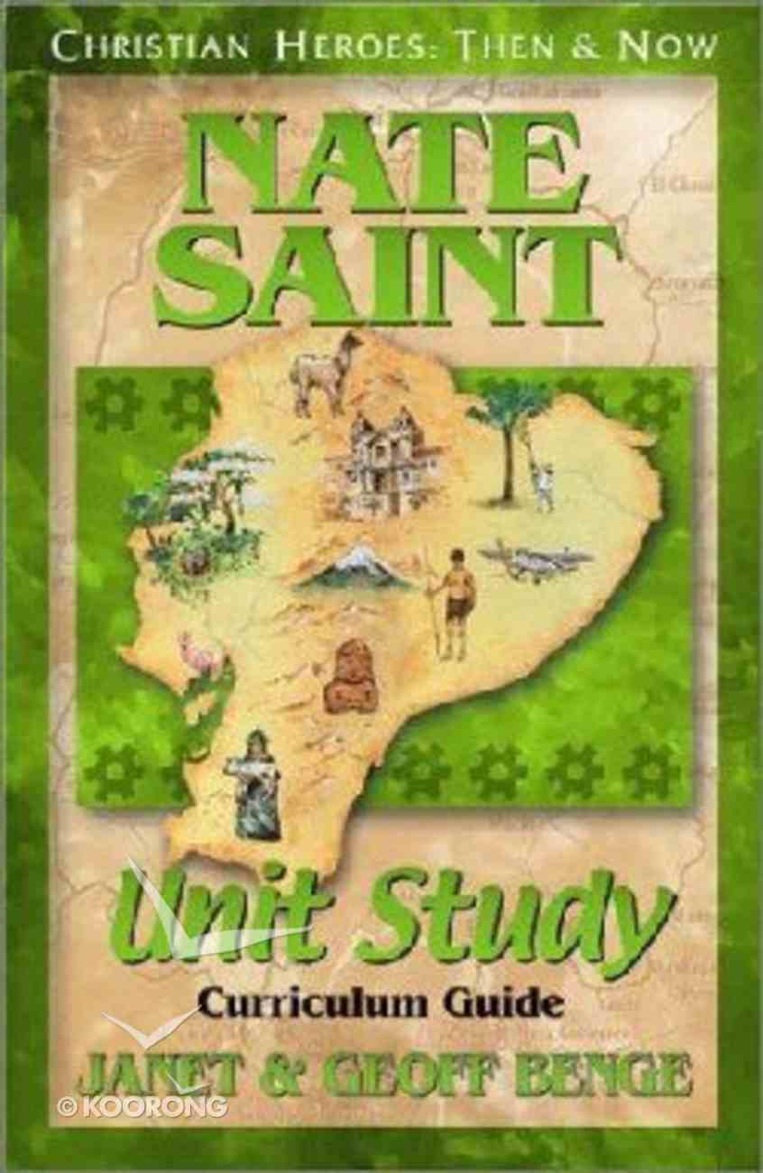 Nate Saint Unit Study (Christian Heroes Then & Now Series) Paperback