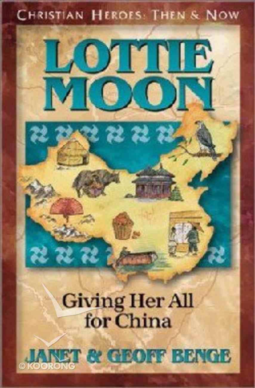 Lottie Moon (Christian Heroes Then & Now Series) Paperback