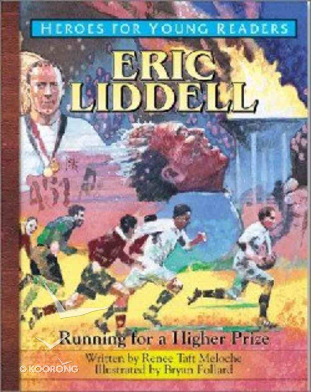 Eric Liddell - Running For a Higher Prize (Heroes For Young Readers Series) Hardback