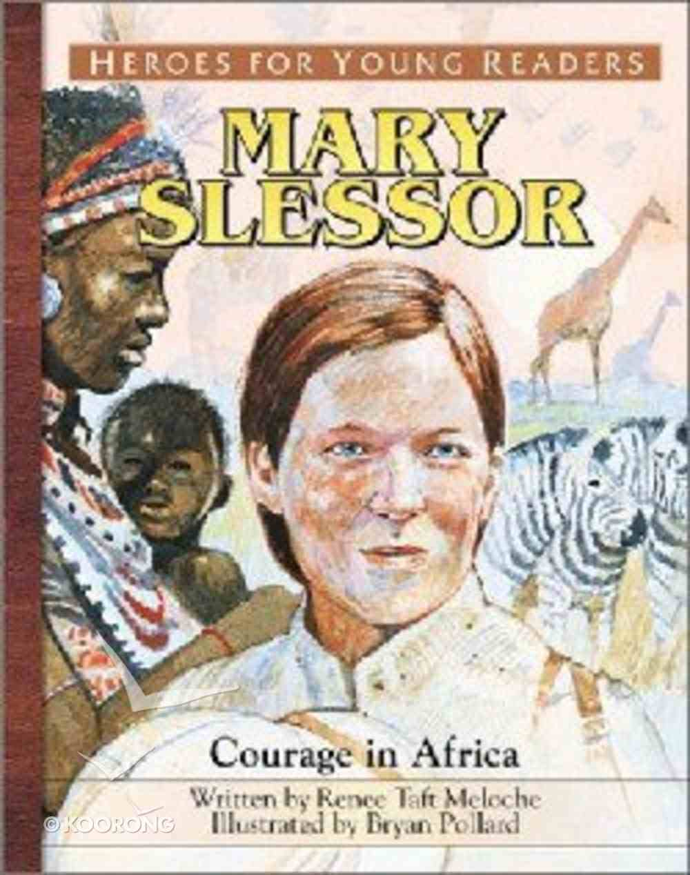 Mary Slessor - Courage in Africa (Heroes For Young Readers Series) Hardback