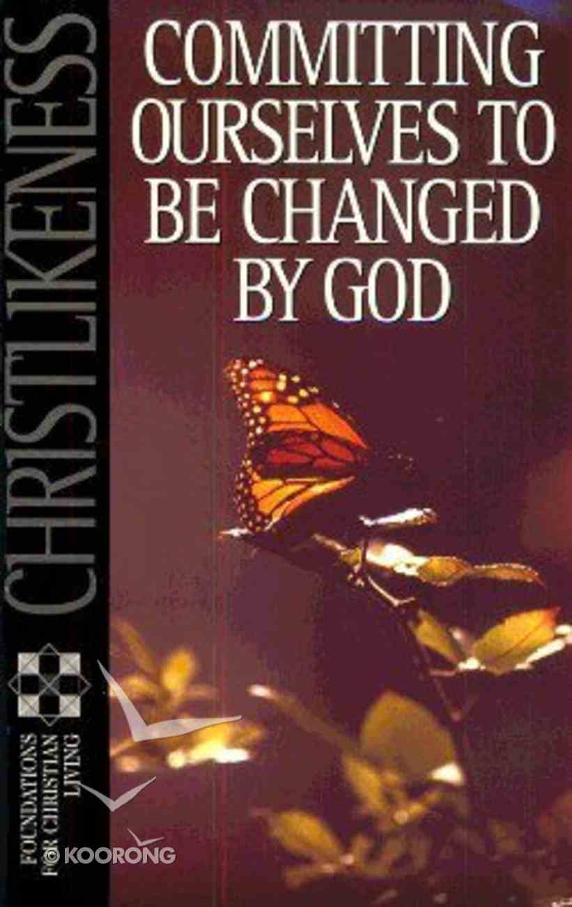 Christlikeness Committing Ourselves (Foundations For Christian Living Series) Paperback