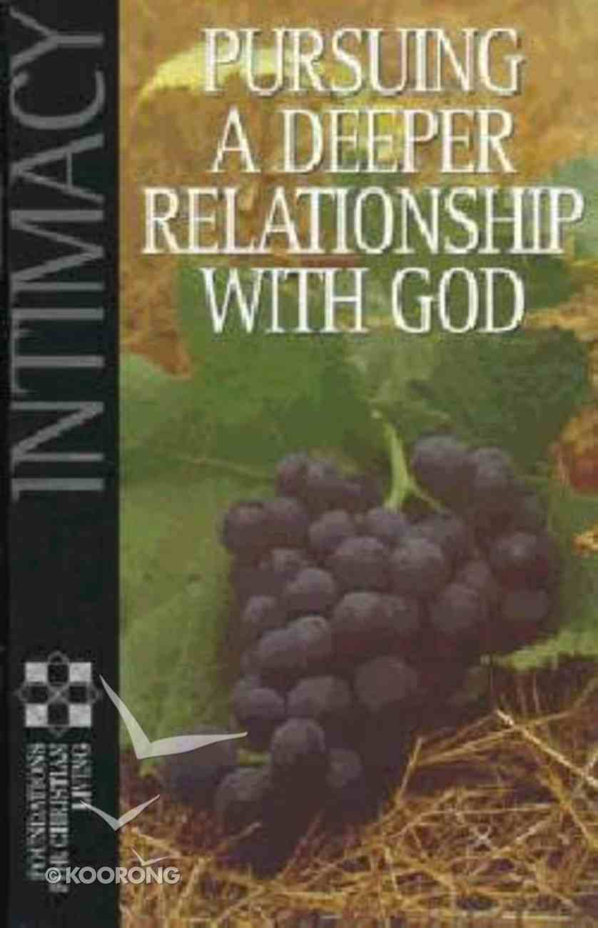 Intimacy Pursuing a Deeper Relationship With God (Foundations For Christian Living Series) Paperback