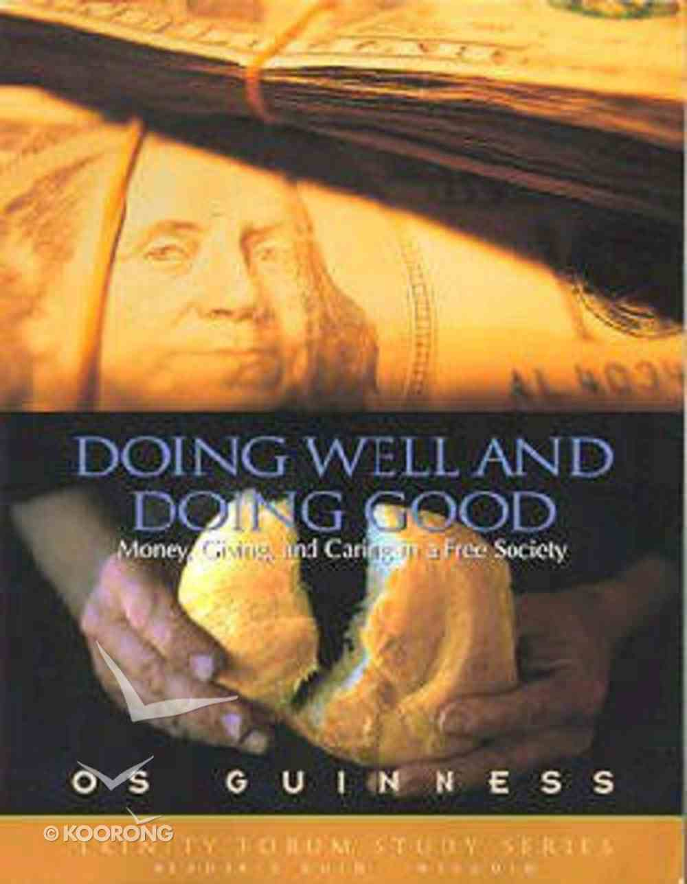 Doing Well and Doing Good (Trinity Forum Study Series) Paperback