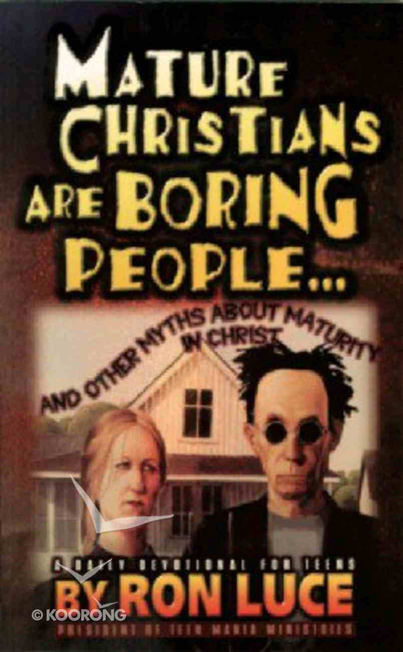 Mature Christians Are Boring People Paperback