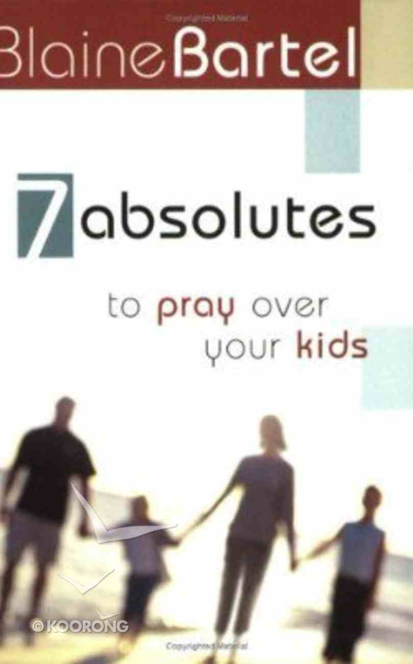 7 Absolutes to Pray Over Your Kids Paperback