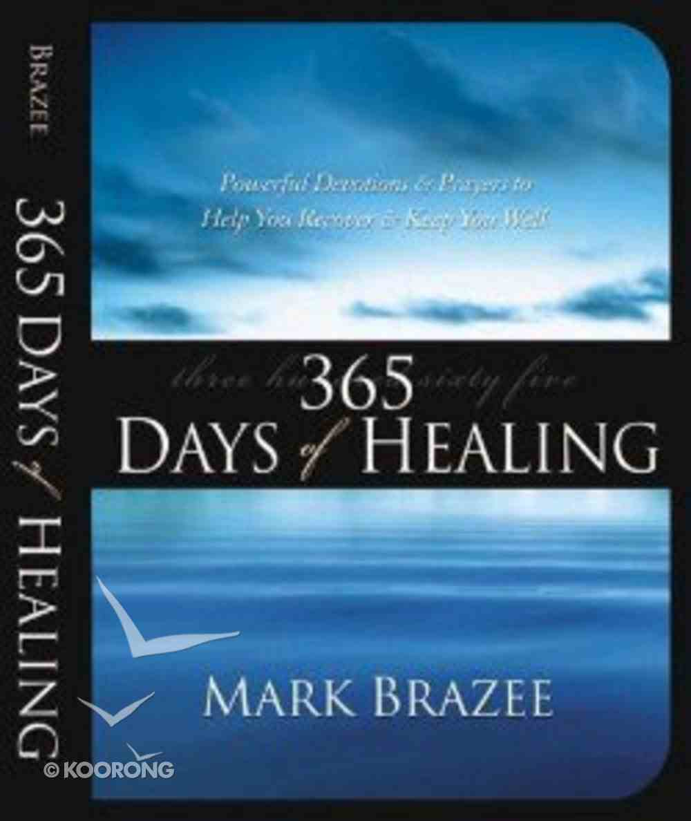 365 Days of Healing: Powerful Devotions and Prayers to Help You Recover and Keep You Well Paperback