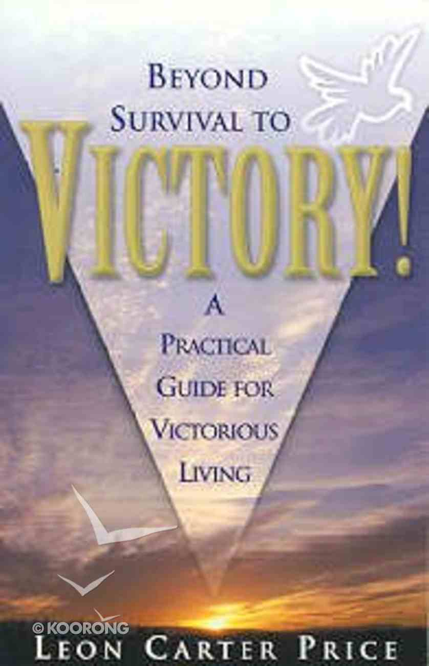Beyond Survival to Victory Paperback