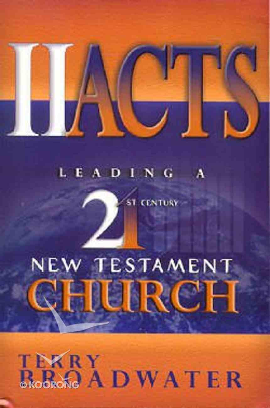 II Acts: Leading a 21St Century New Testament Church Paperback
