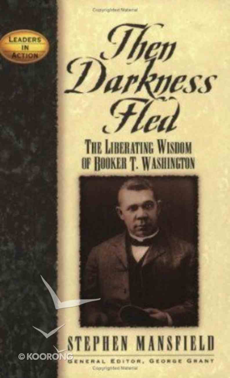 Leaders in Action: Then Darkness Fled Paperback