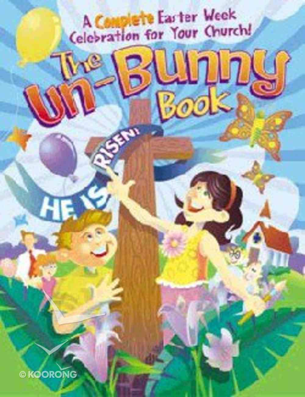 The Un-Bunny Book: A Complete Easter Week Celebration For Your Church Paperback