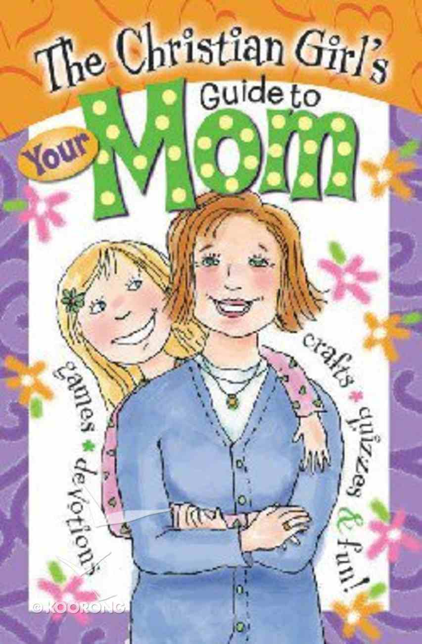 Christian Girl's Guide to Your Mom Paperback