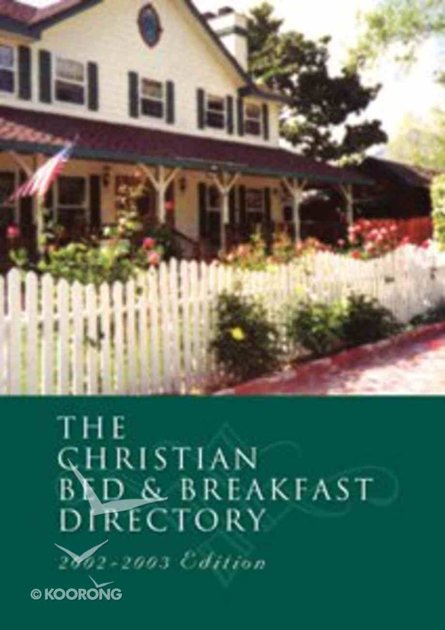 The Christian Bed & Breakfast Directory (2002-2003 Edition) Paperback