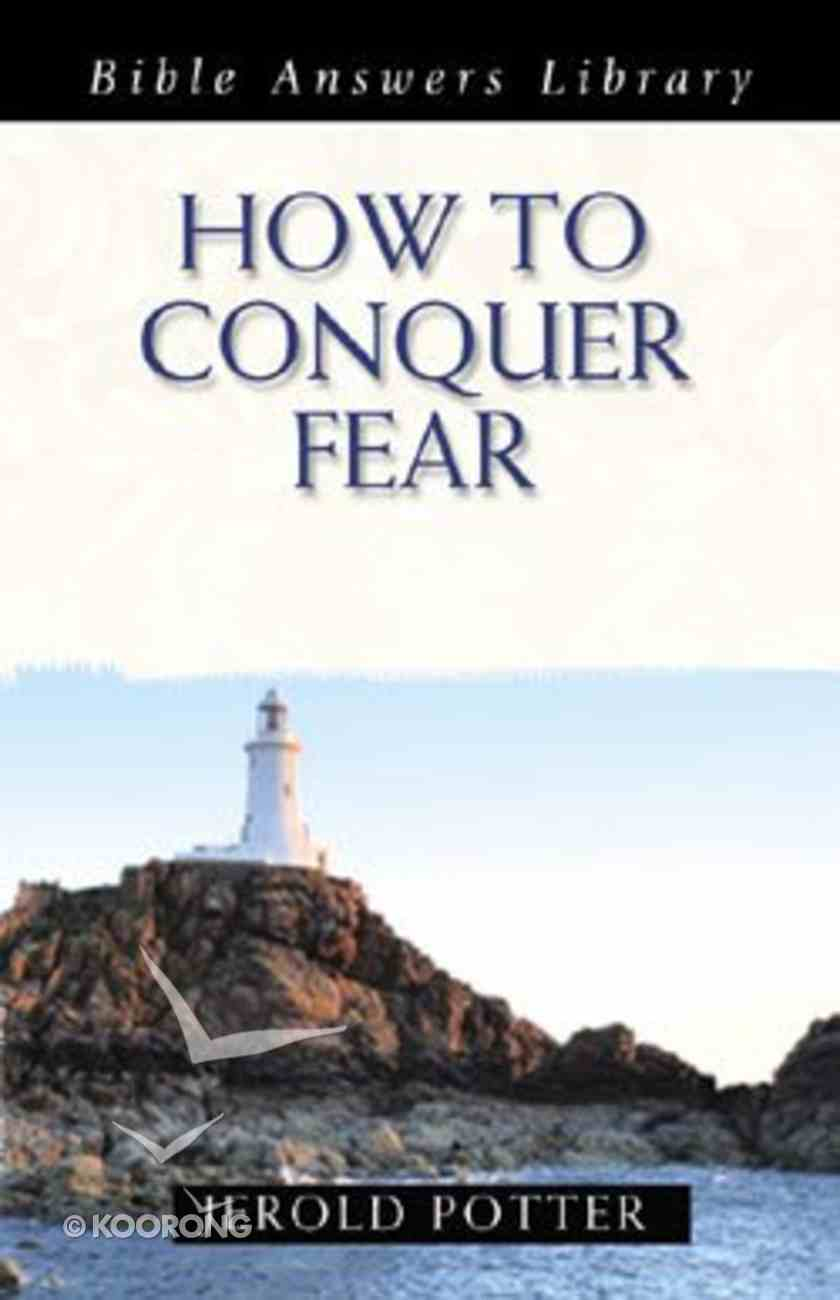 How to Conquer Fear (Bible Answers Library Series) Paperback