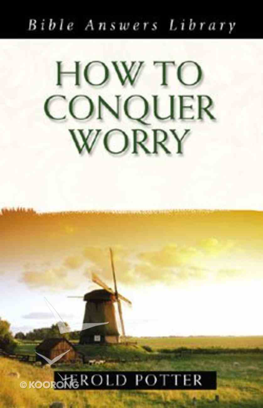 How to Conquer Worry (Bible Answers Library Series) Paperback
