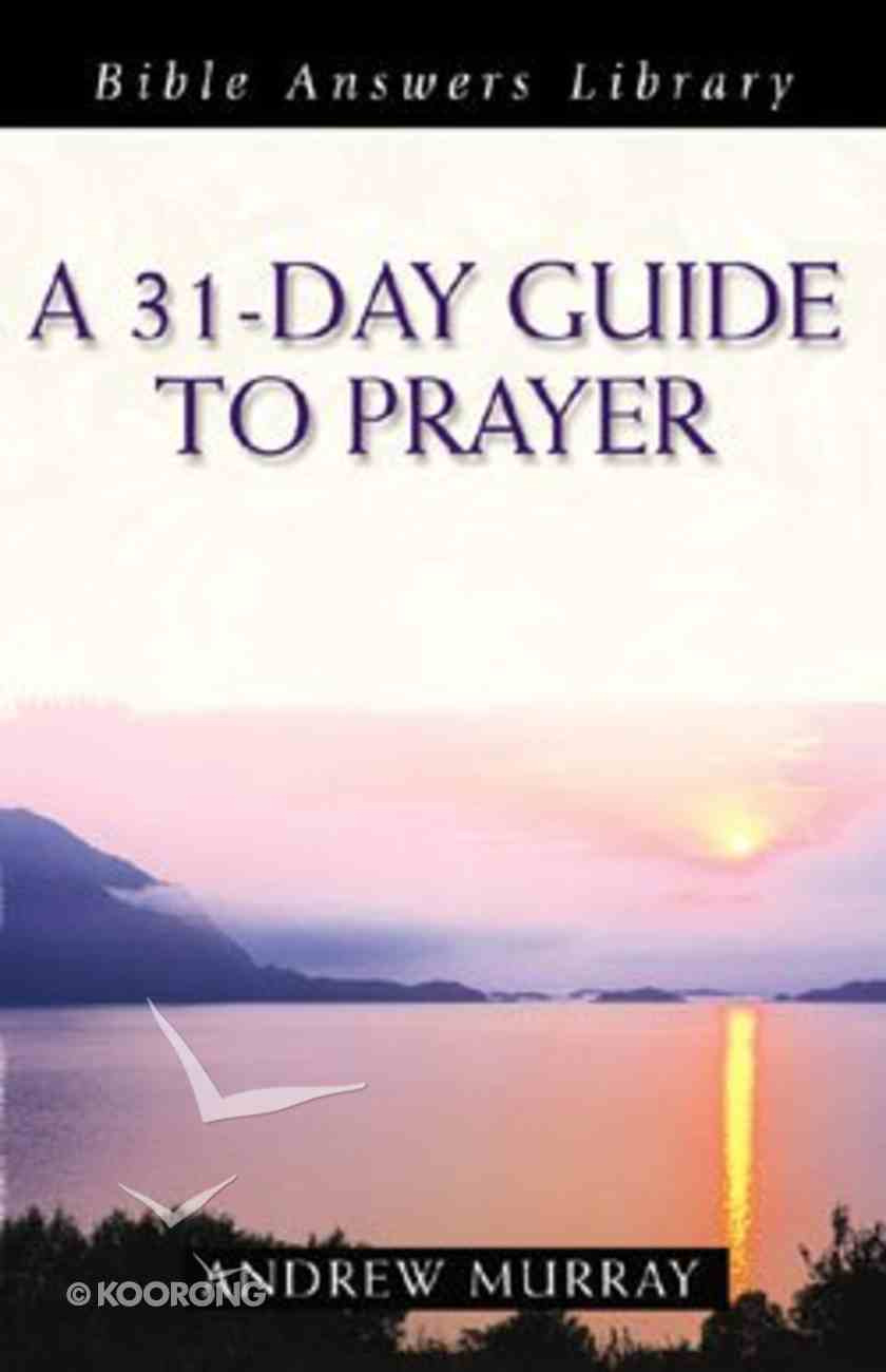 A 31-Day Guide to Prayer (Bible Answers Library Series) Paperback
