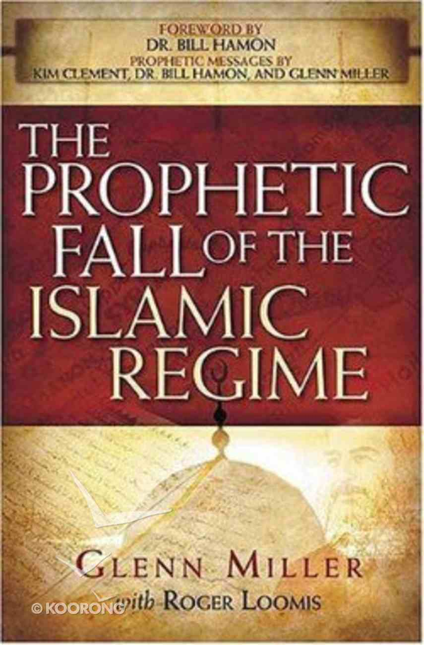 The Prophetic Fall of the Islamic Regime Paperback
