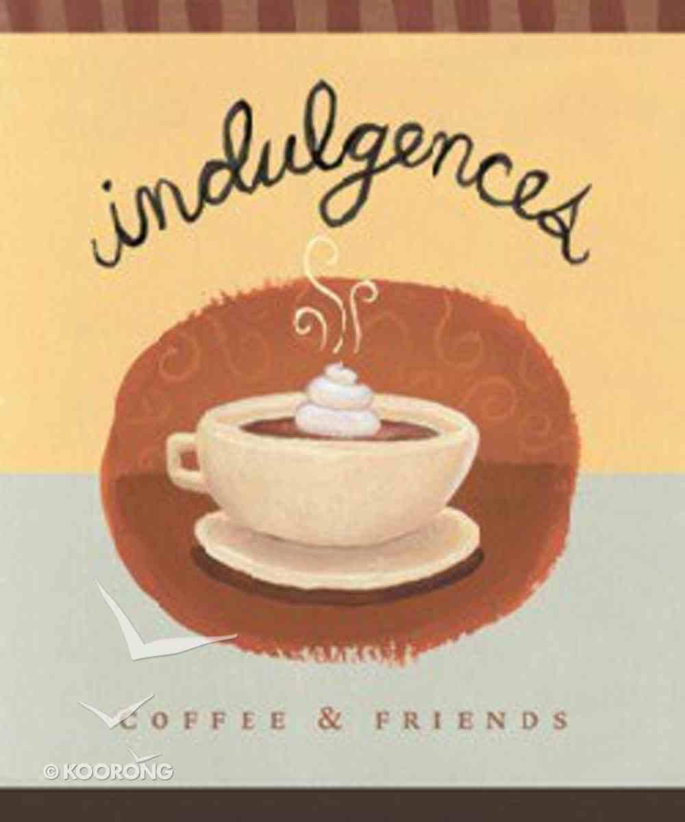 Indulgences: Coffee & Friends Hardback