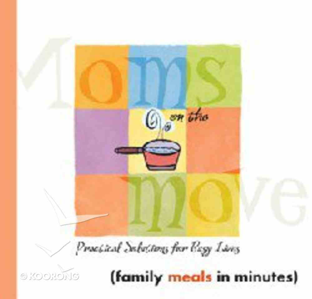 Family Meals in Minutes (Moms On The Move Series) Paperback