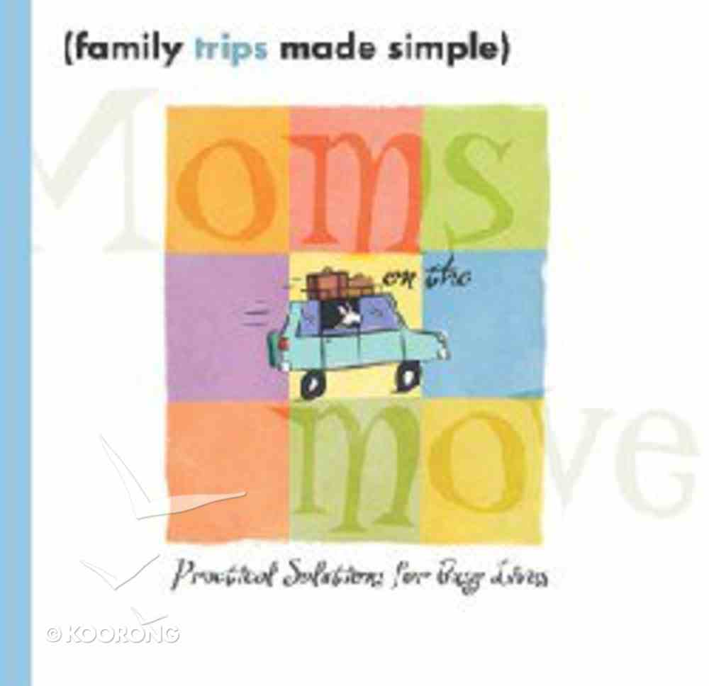 Family Vacations Made Simple (Moms On The Move Series) Paperback