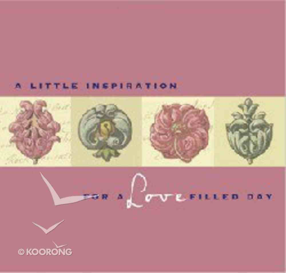 A Little Inspiration For a Love Filled Day Paperback