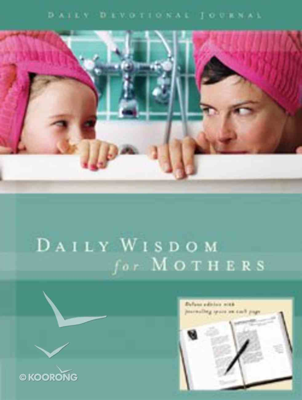 Daily Wisdom For Mothers (Daily Devotional Journal) Hardback