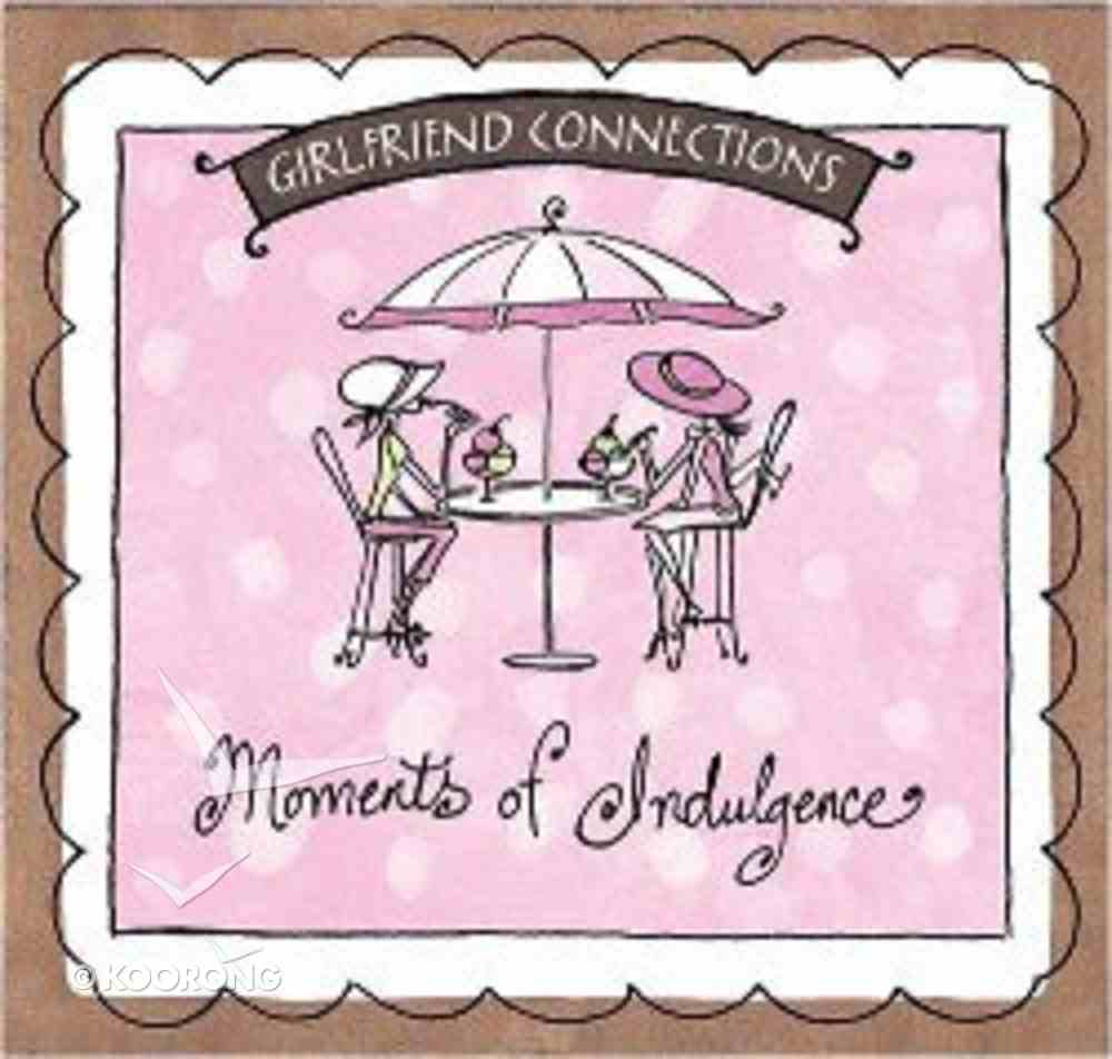 Moments of Indulgence (Girlfriend Connections Series) Paperback