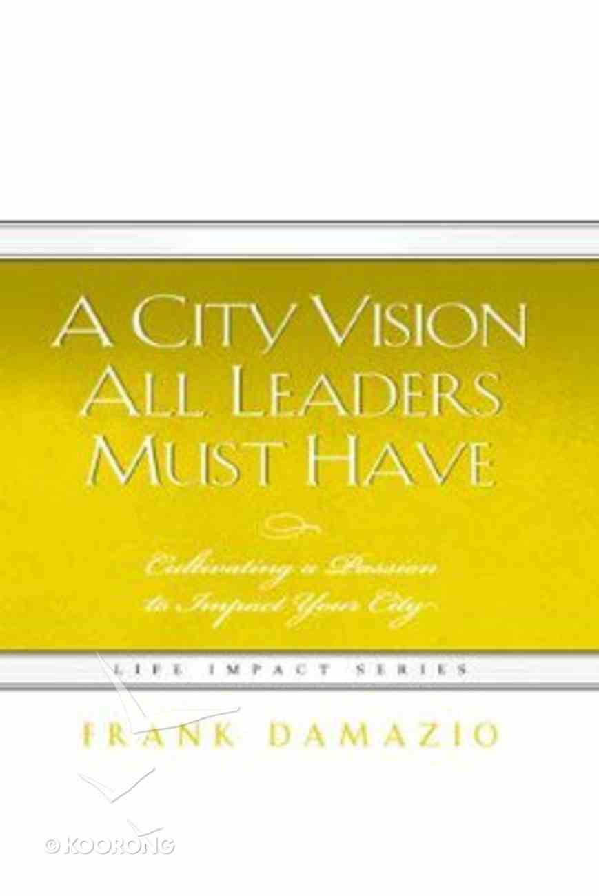 A City Vision All Leaders Must Have Hardback