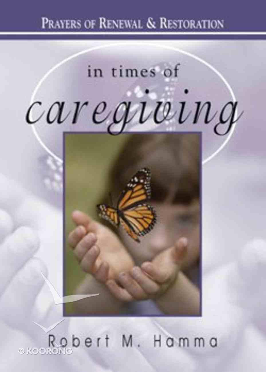 In Times of Caregiving: Prayers of Renewal & Restoration Paperback