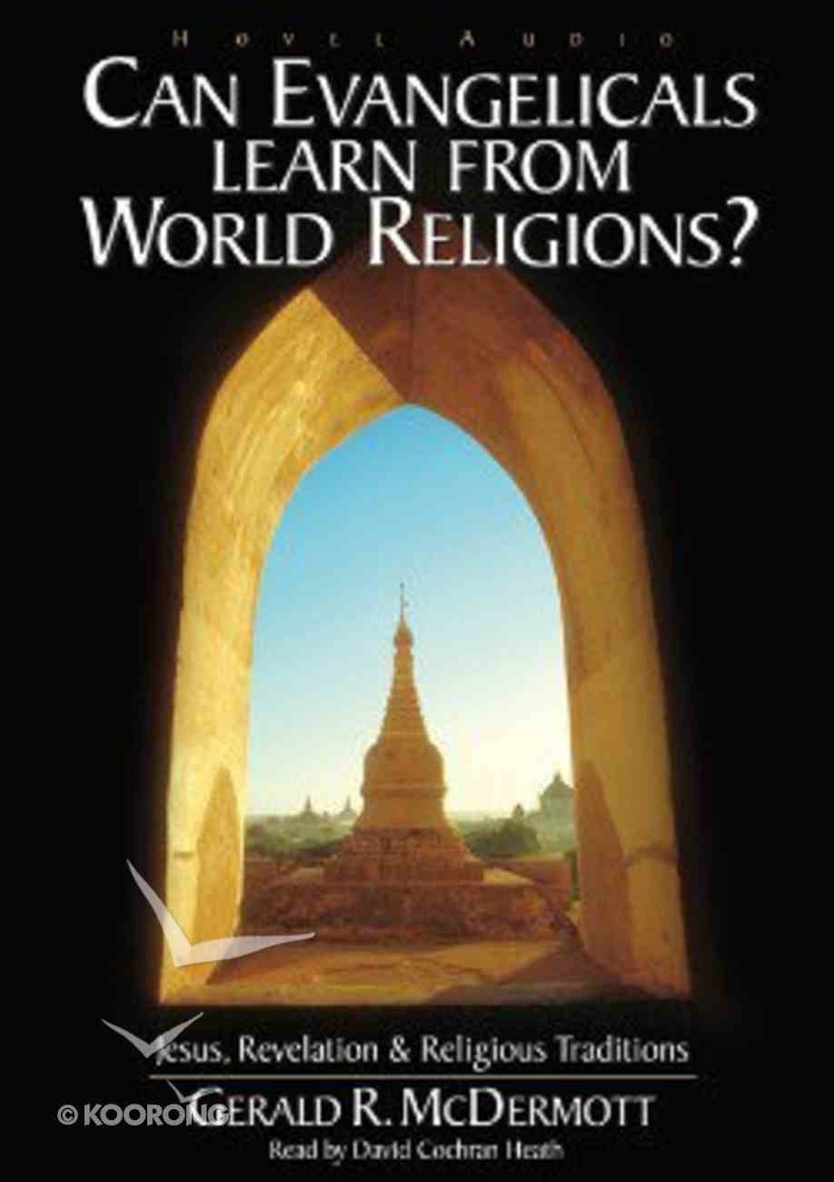 Can Evangelicals Learn From World Religions?: Jesus, Revelation & Religious Traditions (Unabridged, 6cds) CD