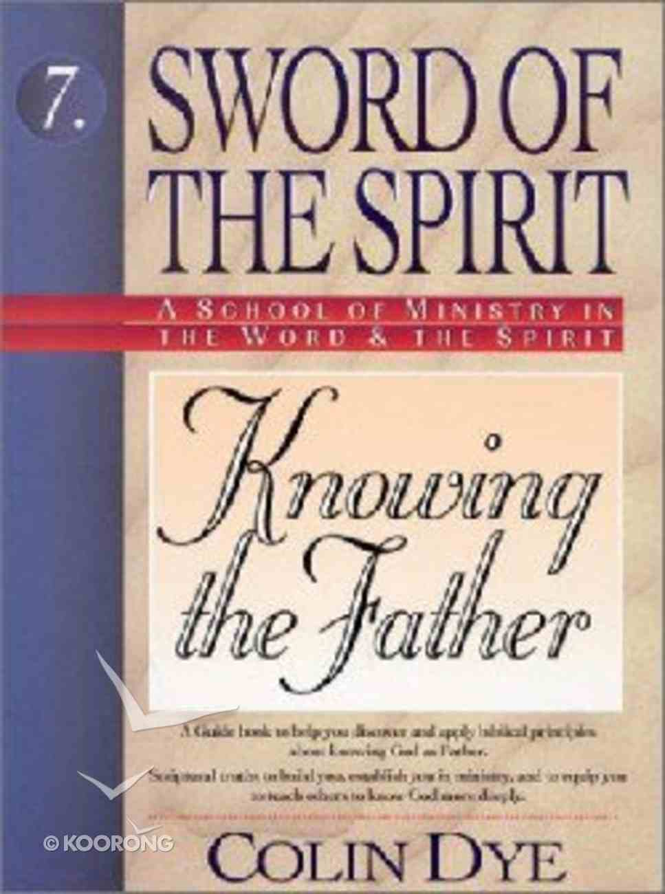 Knowing the Father (#07 in Sword Of The Spirit Series) Paperback