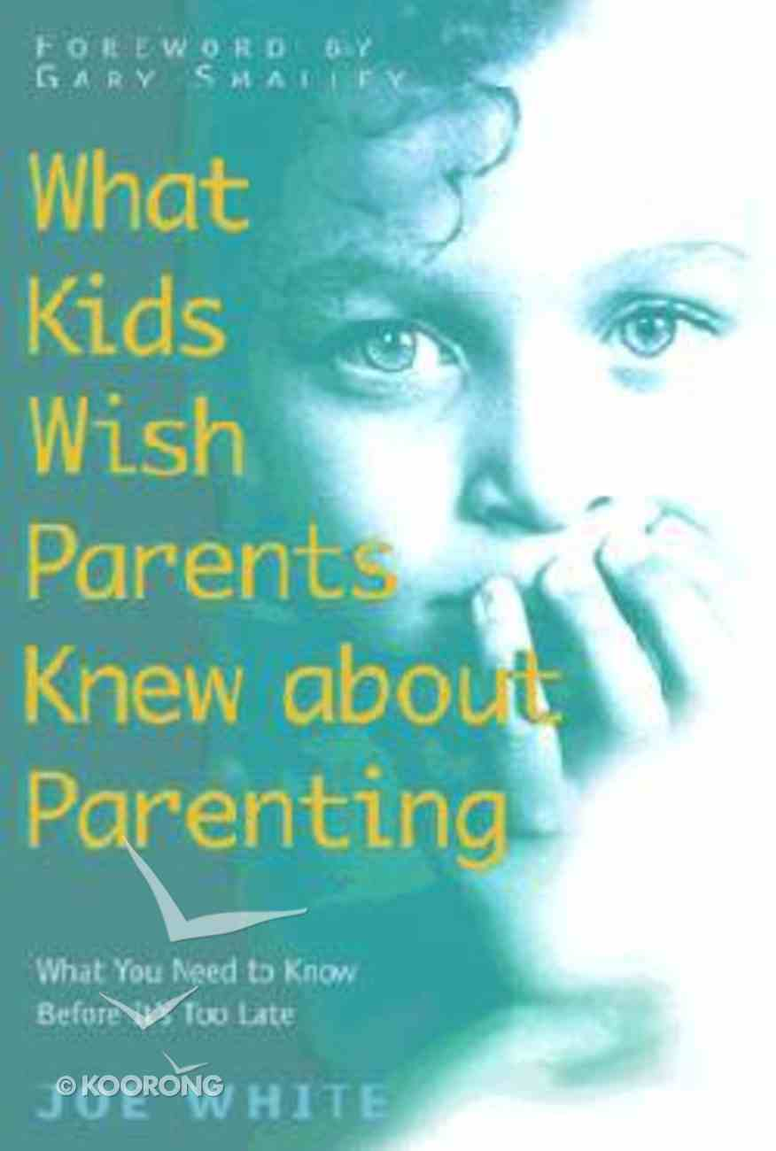 What Kids Wish Parents Knew About Parenting Hardback