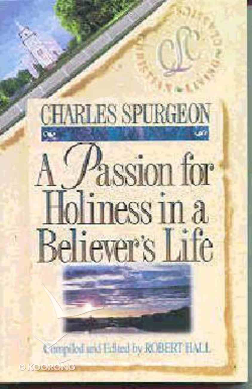 A Passion For Holiness in a Believer's Life (Christian Living Classics: Believer's Life Series) Paperback