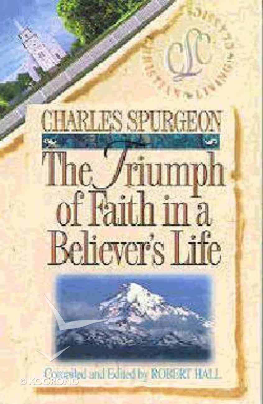 The Triumph of Faith in a Believer's Life (Christian Living Classics: Believer's Life Series) Paperback